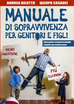 Manuale di sopravvivenza per genitori e figli